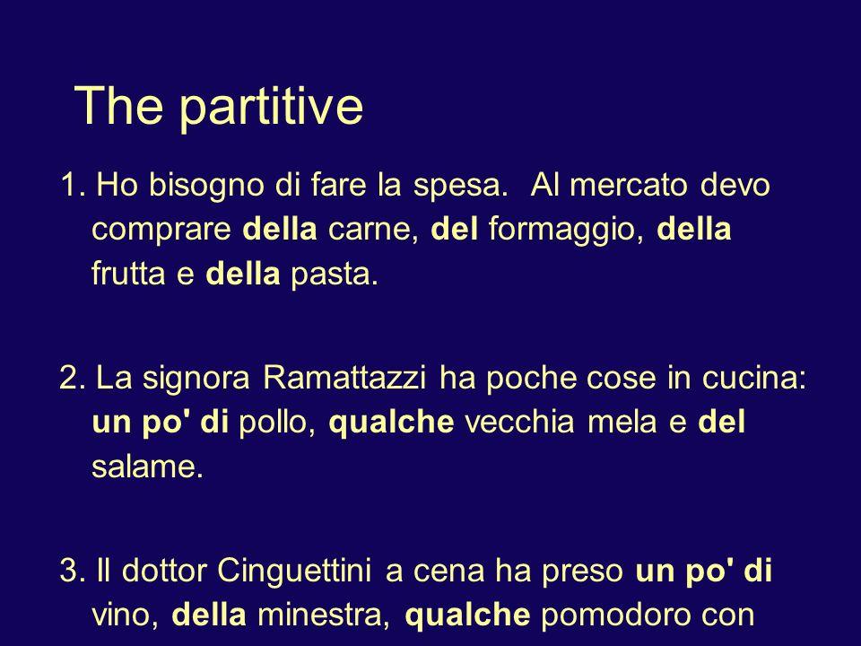 The partitive some = di + article, un po di, alcuni/e, qualche (+ singular form of the noun) di + article, un po di: for undermined quantity (uncountables) 1.