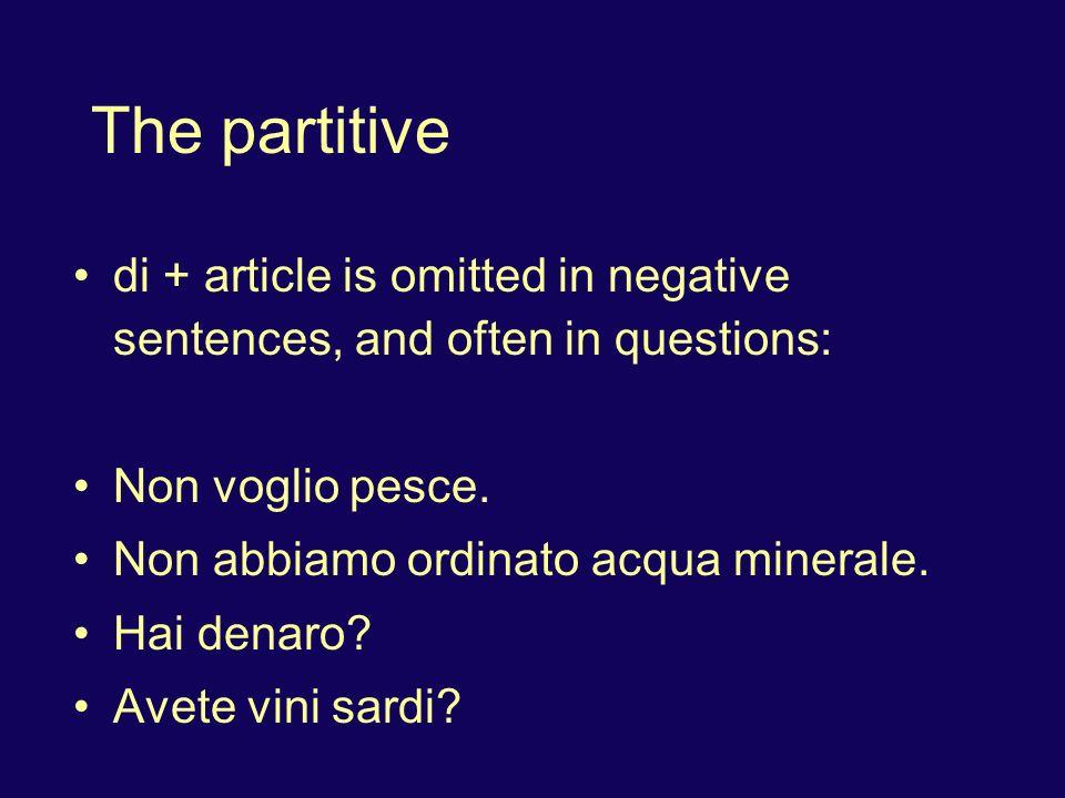 The partitive di + article is omitted in negative sentences, and often in questions: Non voglio pesce. Non abbiamo ordinato acqua minerale. Hai denaro