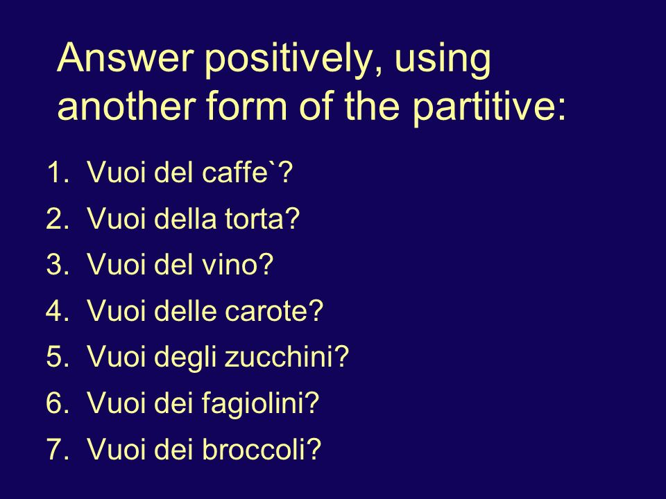 Answer positively, using another form of the partitive: 1.