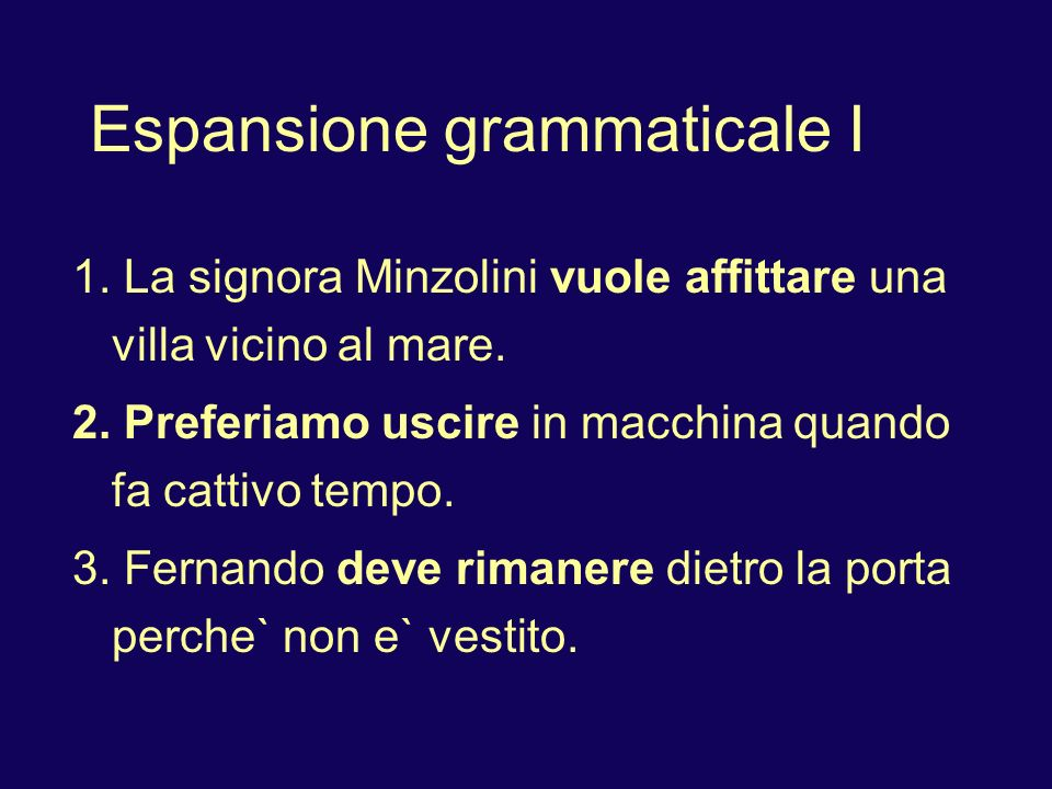 Espansione grammaticale I 1. La signora Minzolini vuole affittare una villa vicino al mare.