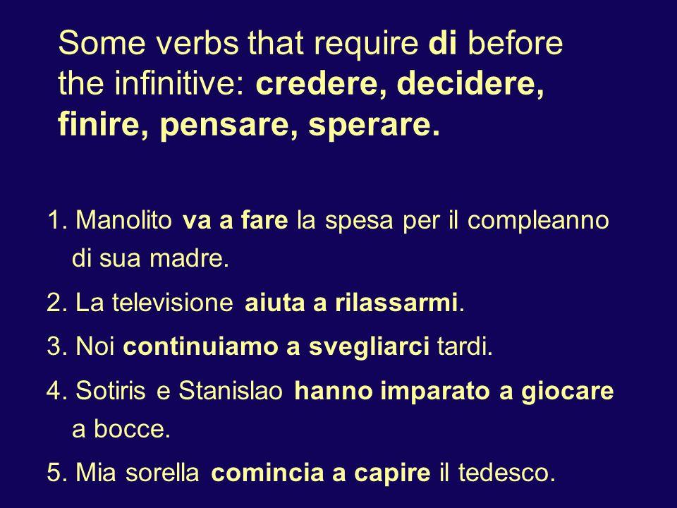 Some verbs that require di before the infinitive: credere, decidere, finire, pensare, sperare. 1. Manolito va a fare la spesa per il compleanno di sua