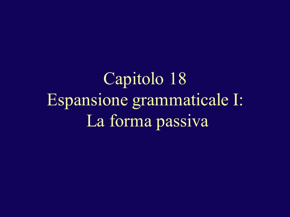 Capitolo 18 Espansione grammaticale I: La forma passiva