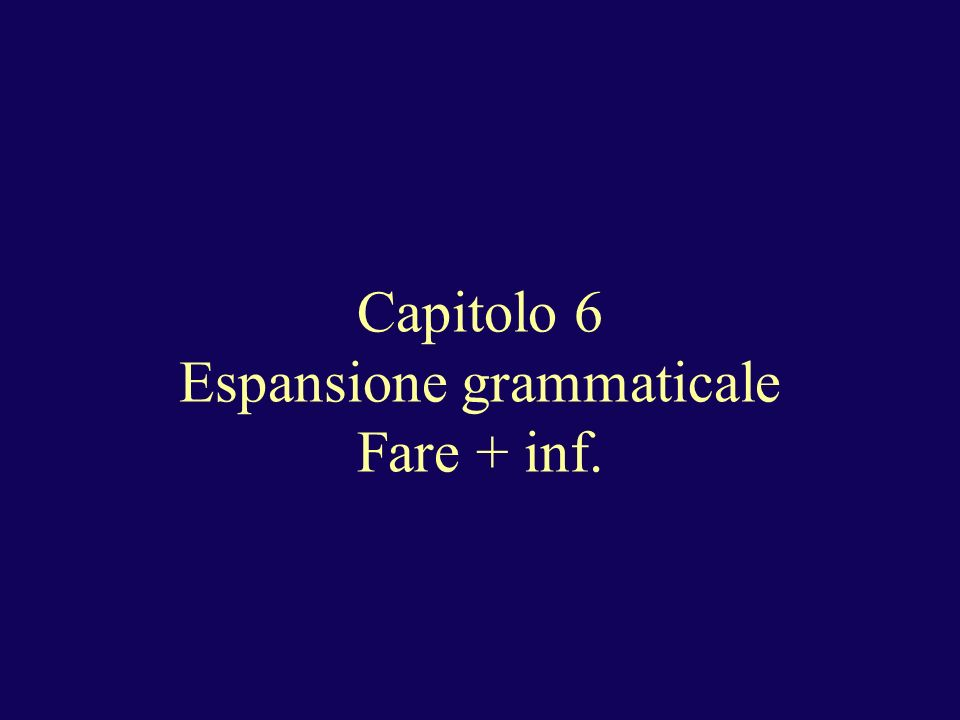 Fare + inf.To have something done: Fare + infinitive + (some)thing.
