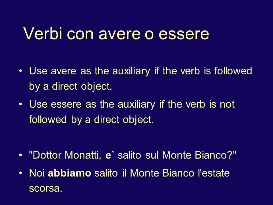 Verbi con avere o essere With direct object: avere Without direct object: essere Some verbs: description: avere; direction: essere correre, volare