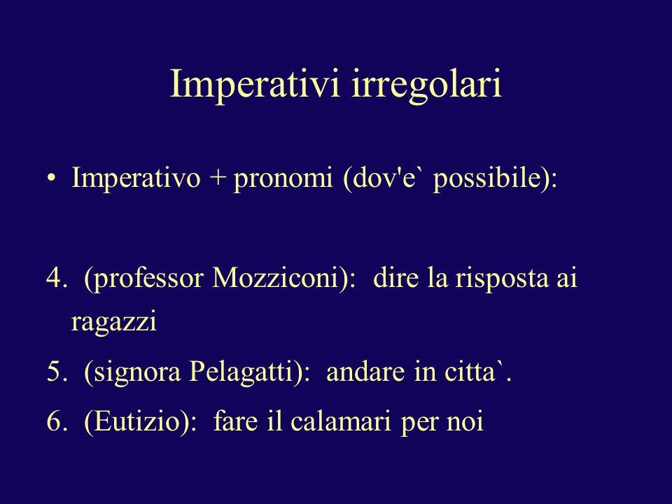 Imperativi irregolari Imperativo + pronomi (dov e` possibile): 4.