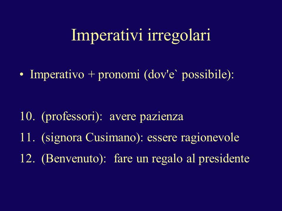 Imperativi irregolari Imperativo + pronomi (dov e` possibile): 10.