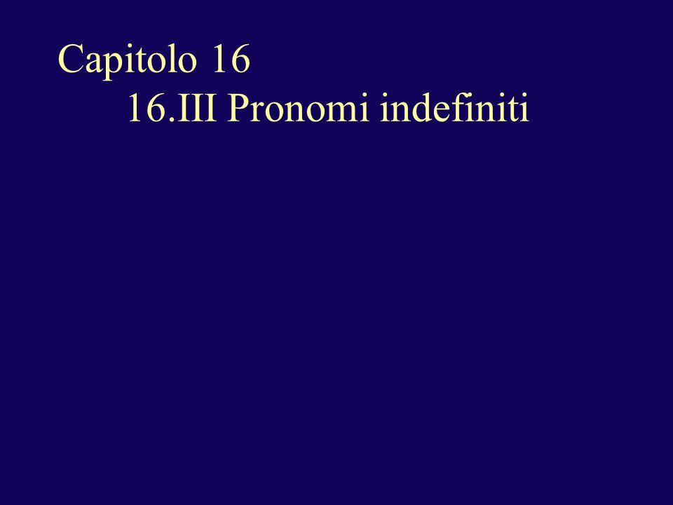 Capitolo 16 16.III Pronomi indefiniti