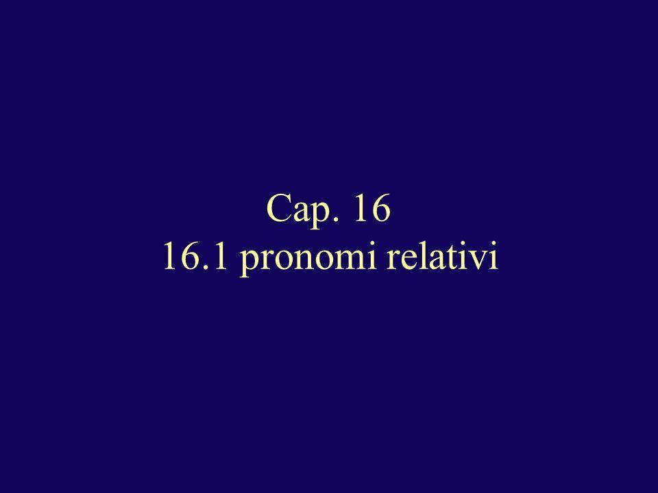 Cap. 16 16.1 pronomi relativi