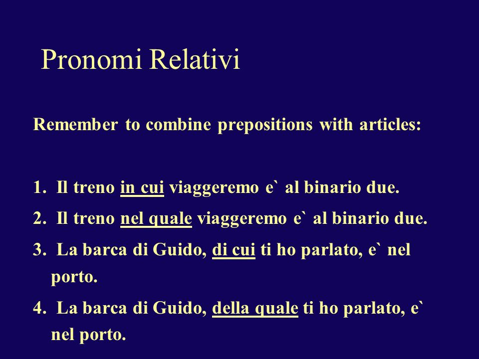 Pronomi Relativi Remember to combine prepositions with articles: 1.