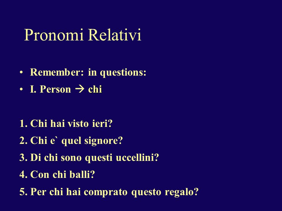 Pronomi Relativi Remember: in questions: chiI. Person chi 1.
