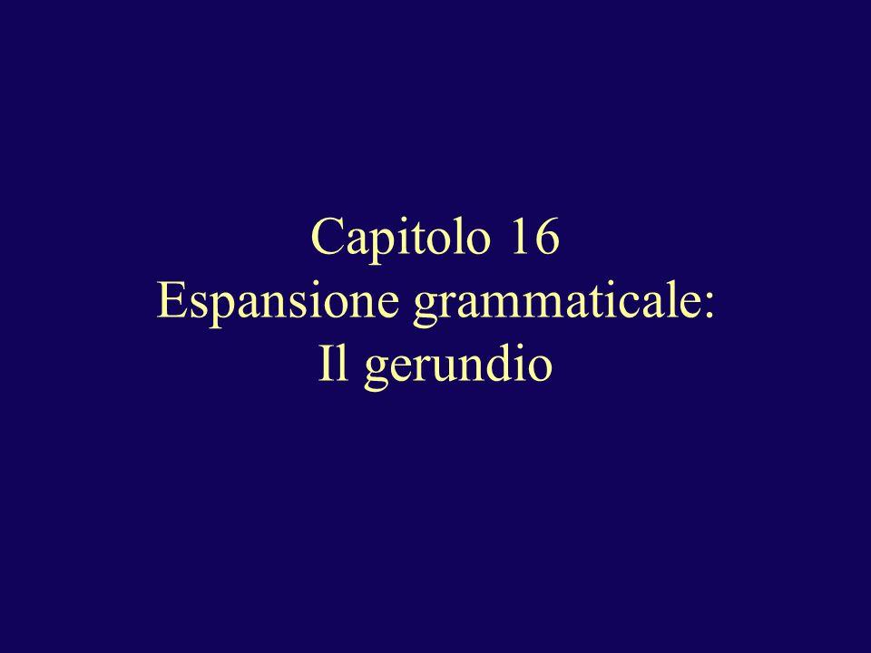 Capitolo 16 Espansione grammaticale: Il gerundio