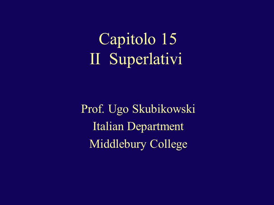 Capitolo 15 15.II Superlativi 1.Il lago dIseo e` il piu` inquinato dItalia.