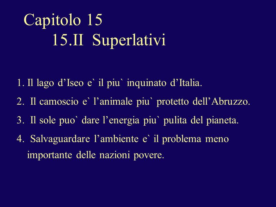 15.II Superlativi (cont.) Relative superlative (most / least, -est): definite article (+ noun) + piu` / meno + adjective (+ di + noun).