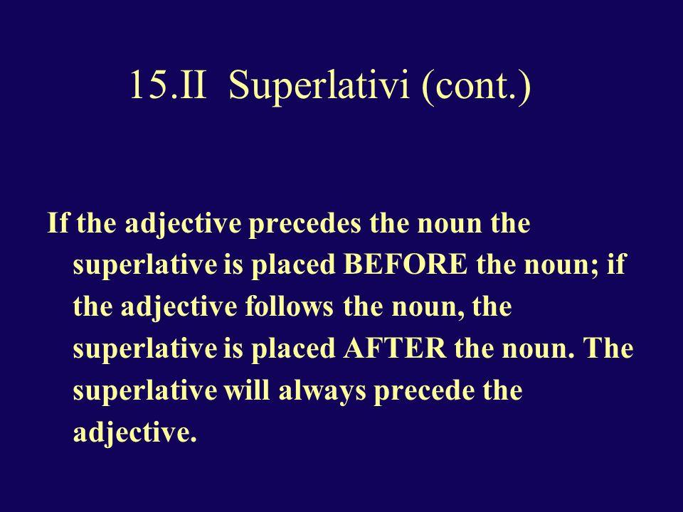15.II Superlativi (cont.) 1.Lorso e` lanimale piu` feroce.