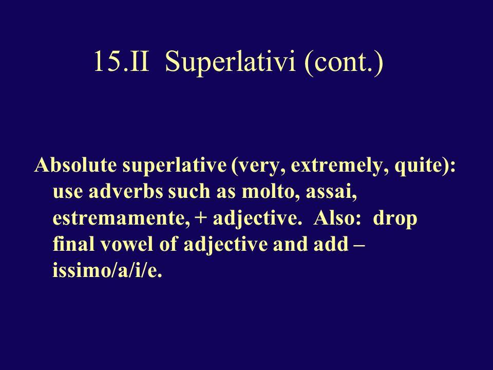 15.II Superlativi (cont.) 1.Lesame e` stato difficilissimo.