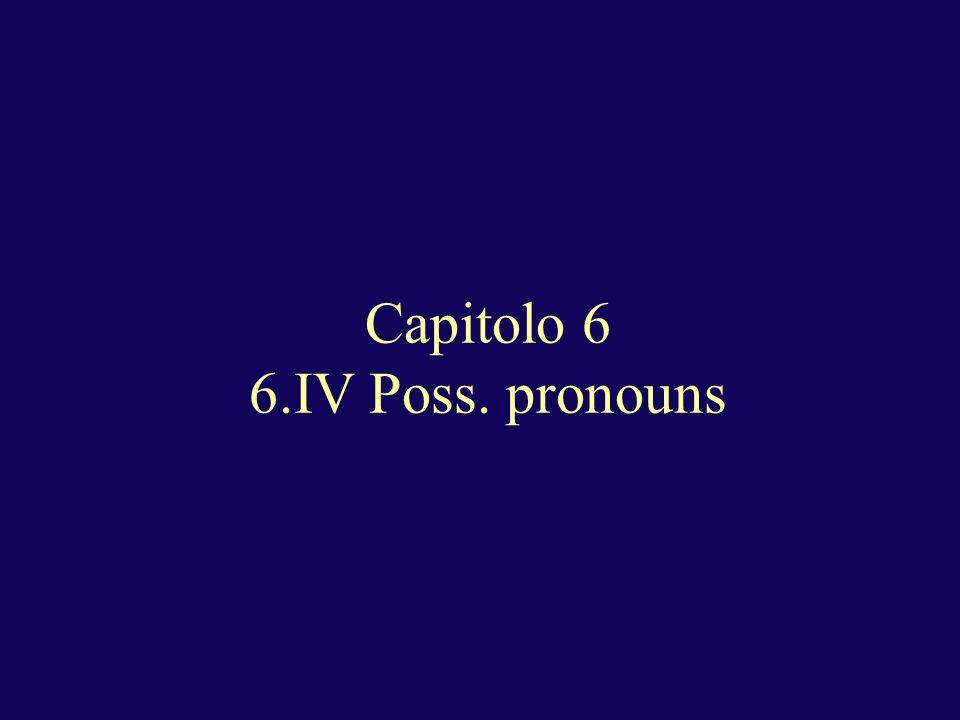 Capitolo 6 6.IV Poss. pronouns