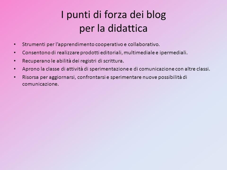 I punti di forza dei blog per la didattica Strumenti per lapprendimento cooperativo e collaborativo.