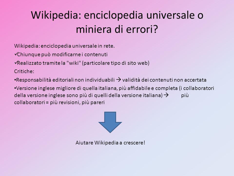 Wikipedia: enciclopedia universale o miniera di errori? Wikipedia: enciclopedia universale in rete. Chiunque può modificarne i contenuti Realizzato tr