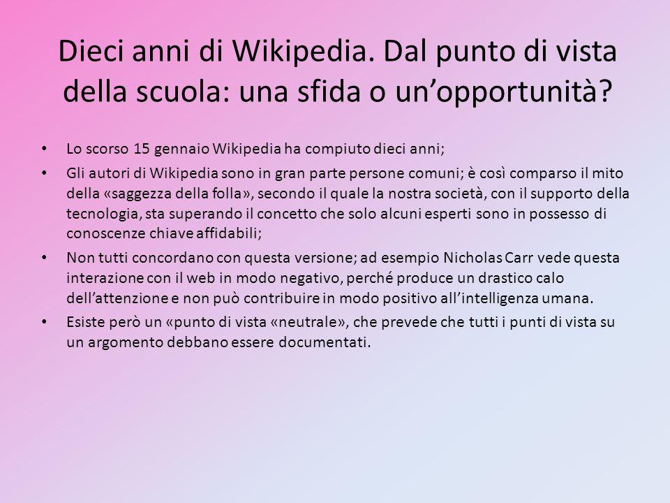 Dieci anni di Wikipedia. Dal punto di vista della scuola: una sfida o unopportunità? Lo scorso 15 gennaio Wikipedia ha compiuto dieci anni; Gli autori