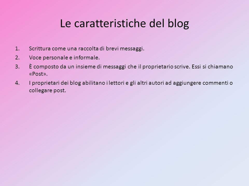 Le caratteristiche del blog 1.Scrittura come una raccolta di brevi messaggi. 2.Voce personale e informale. 3.È composto da un insieme di messaggi che