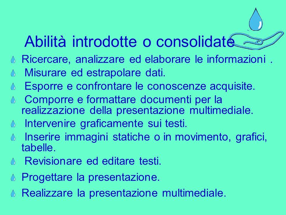 Abilità introdotte o consolidate Ricercare, analizzare ed elaborare le informazioni.