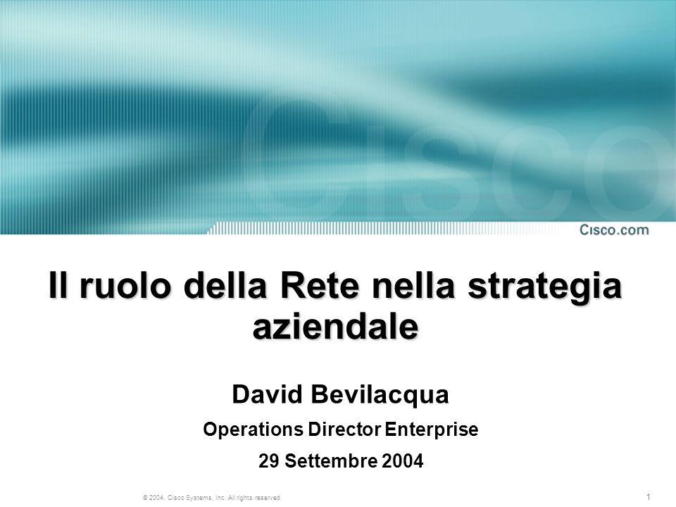 1 © 2004, Cisco Systems, Inc. All rights reserved. Il ruolo della Rete nella strategia aziendale David Bevilacqua Operations Director Enterprise 29 Se