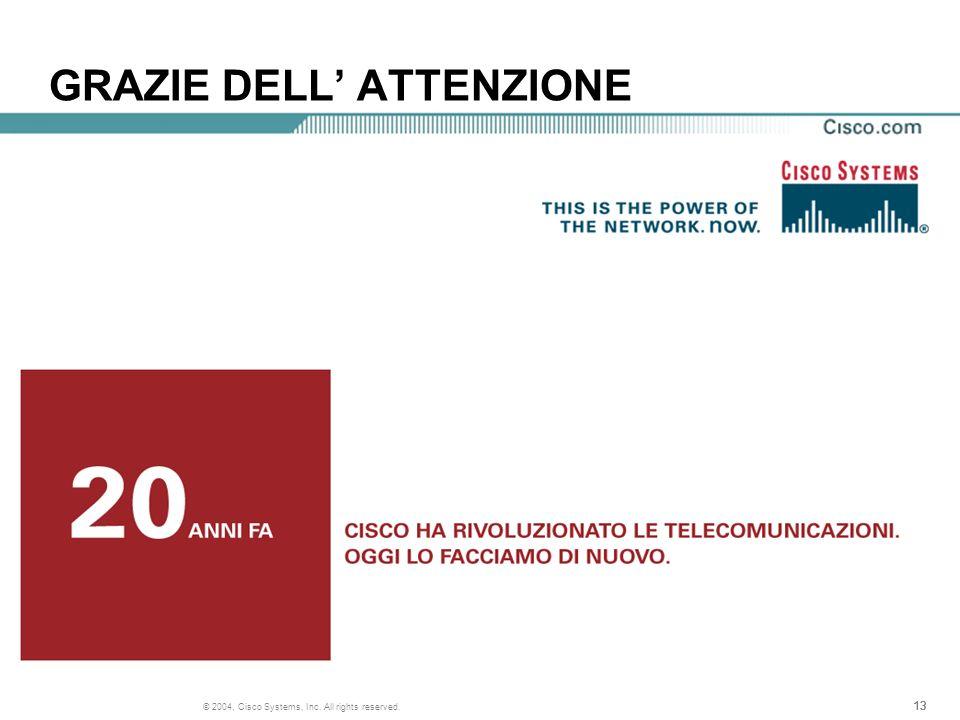13 © 2004, Cisco Systems, Inc. All rights reserved. GRAZIE DELL ATTENZIONE
