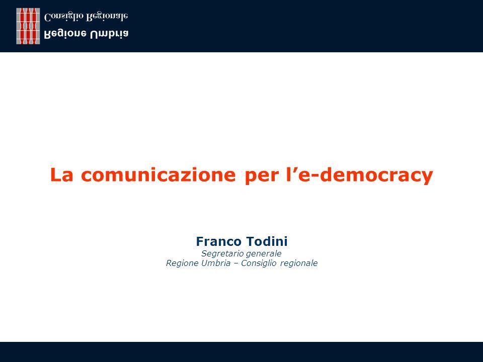 Franco Todini, Regione Umbria - Consiglio regionale 1 La comunicazione per le-democracy Franco Todini Segretario generale Regione Umbria – Consiglio regionale