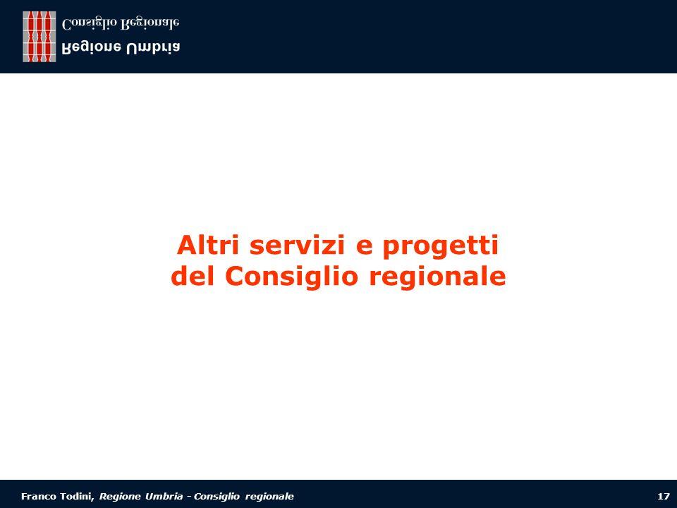 Franco Todini, Regione Umbria - Consiglio regionale 17 Altri servizi e progetti del Consiglio regionale