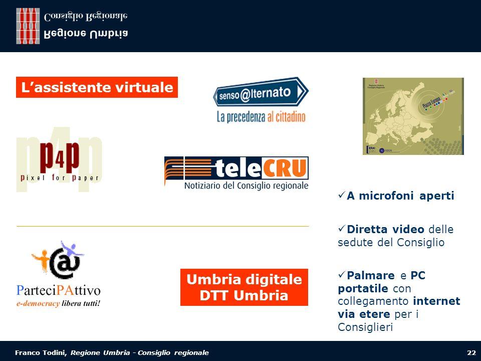 Franco Todini, Regione Umbria - Consiglio regionale 22 Lassistente virtuale Umbria digitale DTT Umbria A microfoni aperti Diretta video delle sedute del Consiglio Palmare e PC portatile con collegamento internet via etere per i Consiglieri