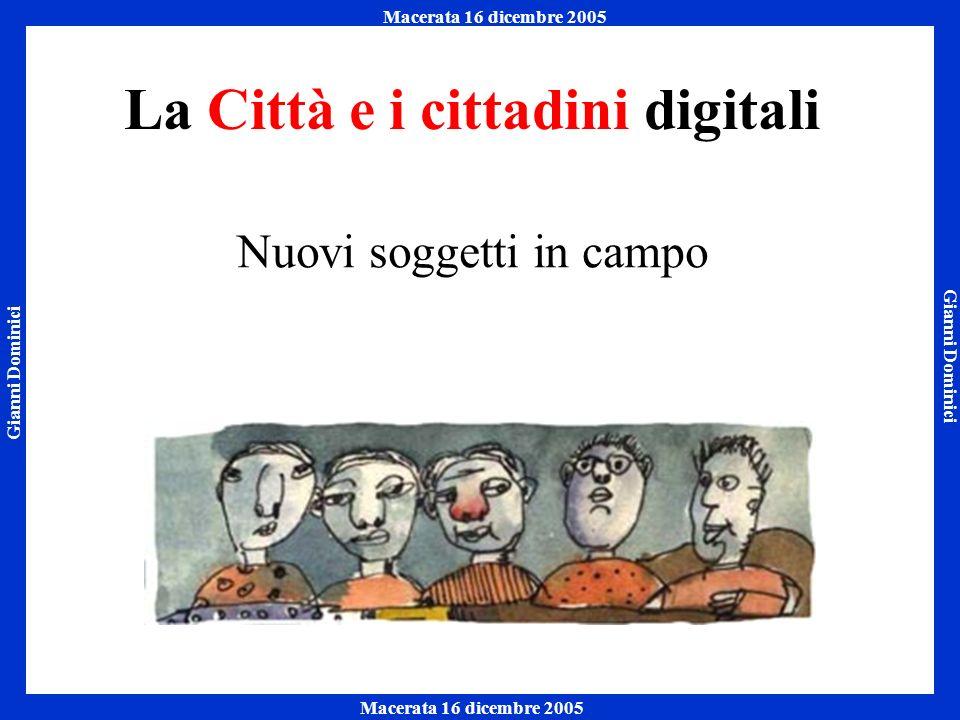 Gianni Dominici Macerata 16 dicembre 2005 Napoli 7 ottobre 2005 Macerata 16 dicembre 2005 La Città e i cittadini digitali Nuovi soggetti in campo