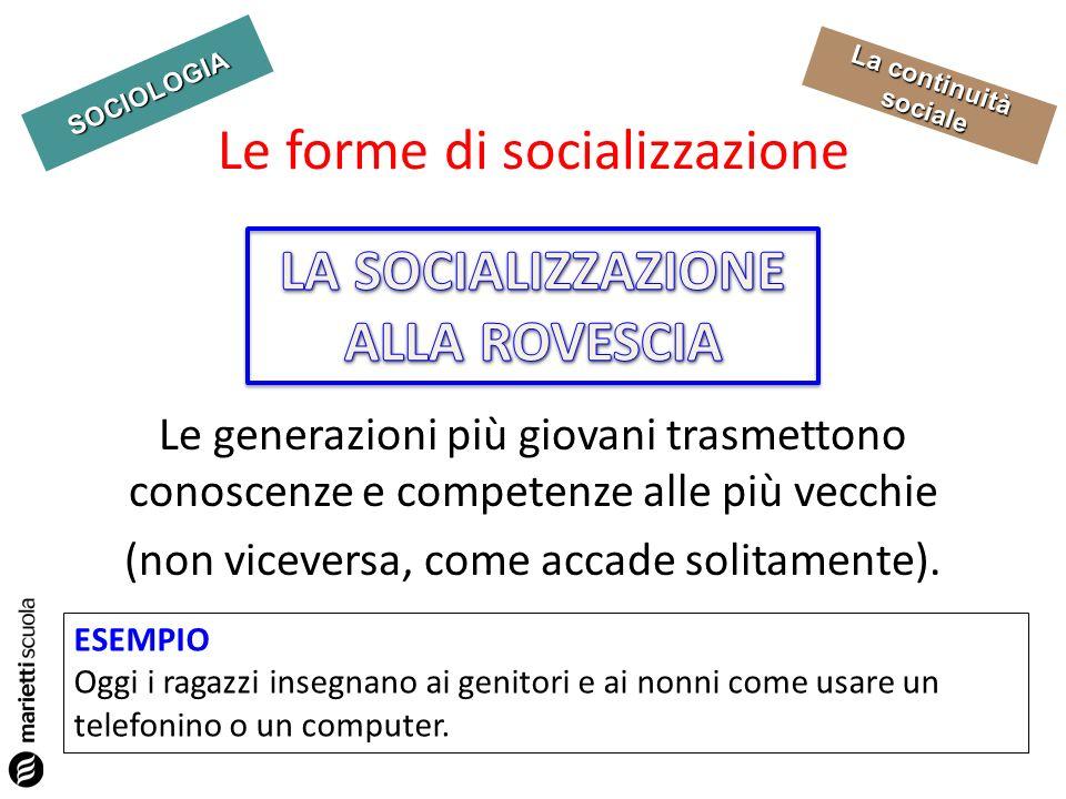SOCIOLOGIA La continuità sociale Le generazioni più giovani trasmettono conoscenze e competenze alle più vecchie (non viceversa, come accade solitamen