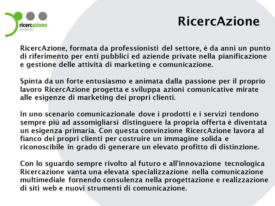 RicercAzione RicercAzione, formata da professionisti del settore, è da anni un punto di riferimento per enti pubblici ed aziende private nella pianificazione e gestione delle attività di marketing e comunicazione.