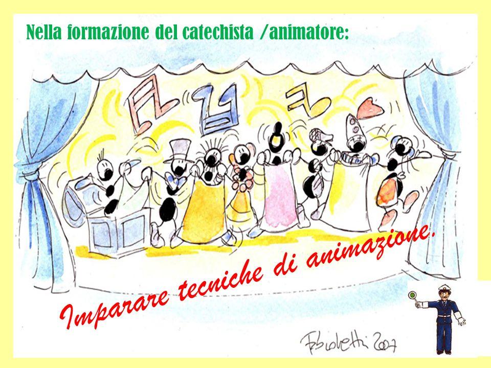 Nella formazione del catechista /animatore: Imparare tecniche di animazione.