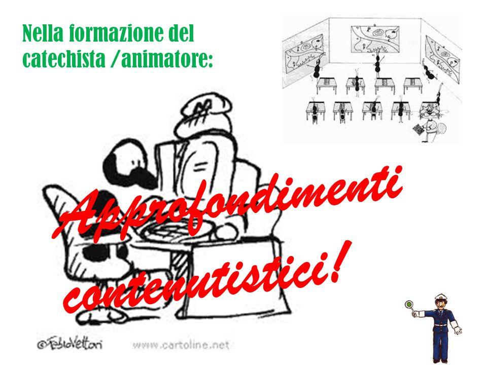 Nella formazione del catechista /animatore: Approfondimenti contenutistici!