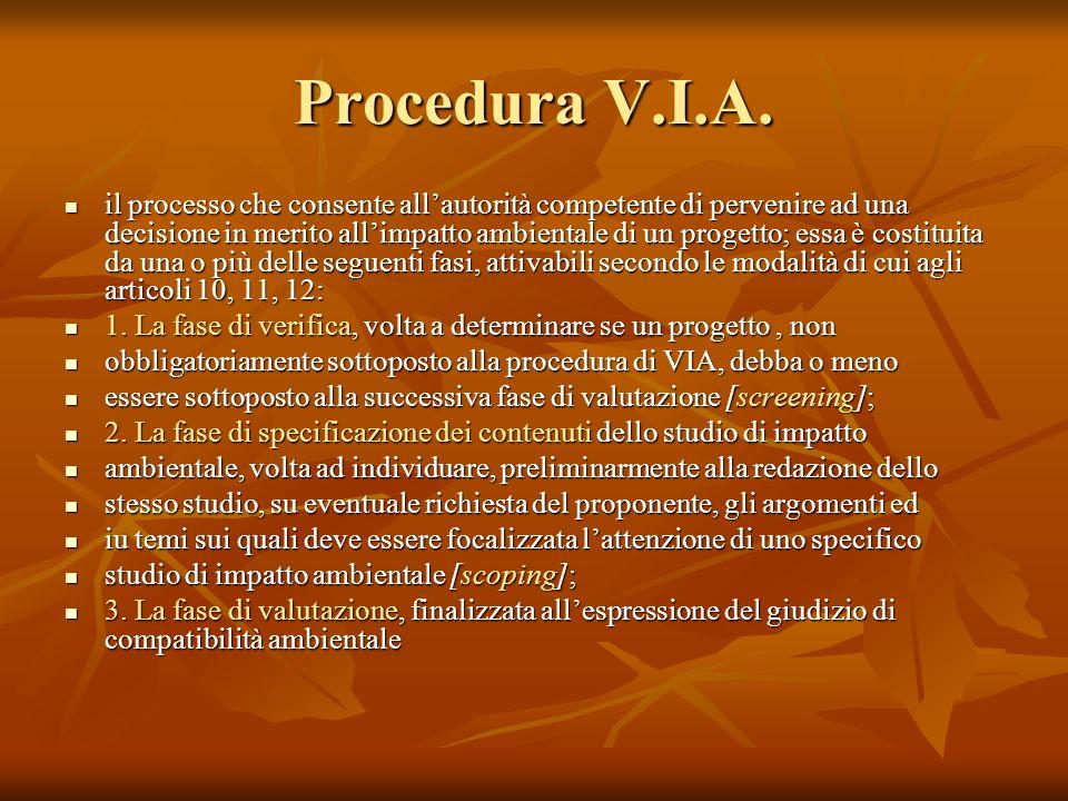 Procedura V.I.A. il processo che consente allautorità competente di pervenire ad una decisione in merito allimpatto ambientale di un progetto; essa è