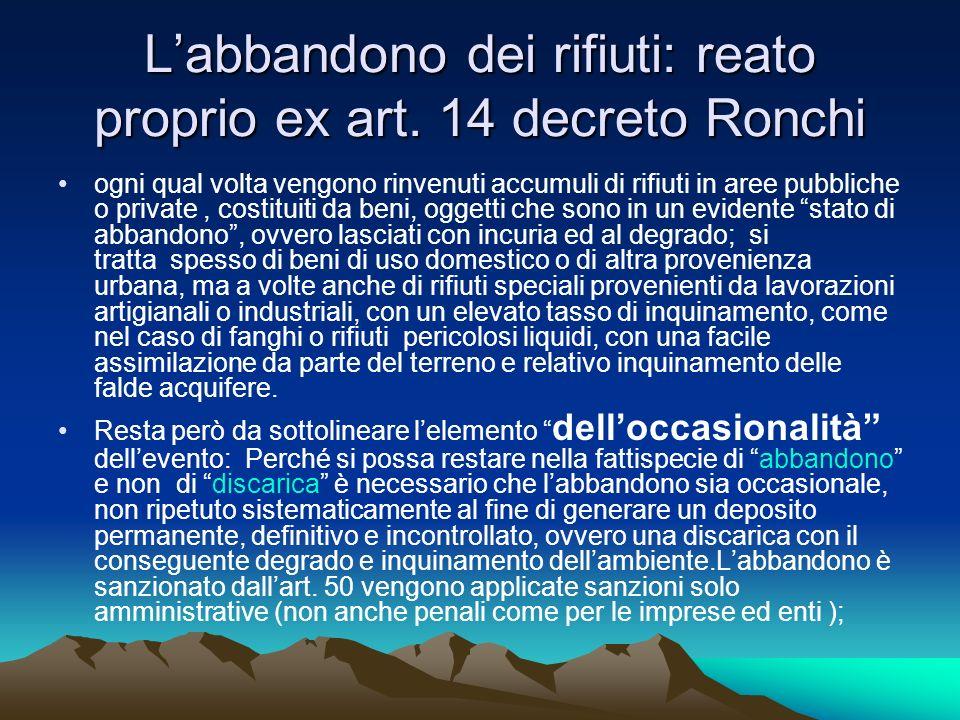 Labbandono dei rifiuti: reato proprio ex art. 14 decreto Ronchi ogni qual volta vengono rinvenuti accumuli di rifiuti in aree pubbliche o private, cos