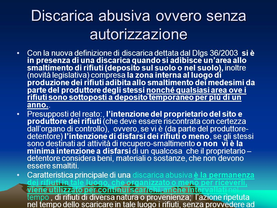 Discarica abusiva ovvero senza autorizzazione Con la nuova definizione di discarica dettata dal Dlgs 36/2003 si è in presenza di una discarica quando