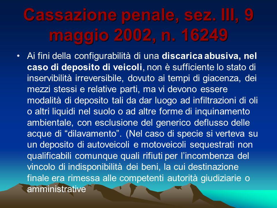 Cassazione penale, sez. III, 9 maggio 2002, n. 16249 Ai fini della configurabilità di una discarica abusiva, nel caso di deposito di veicoli, non è su