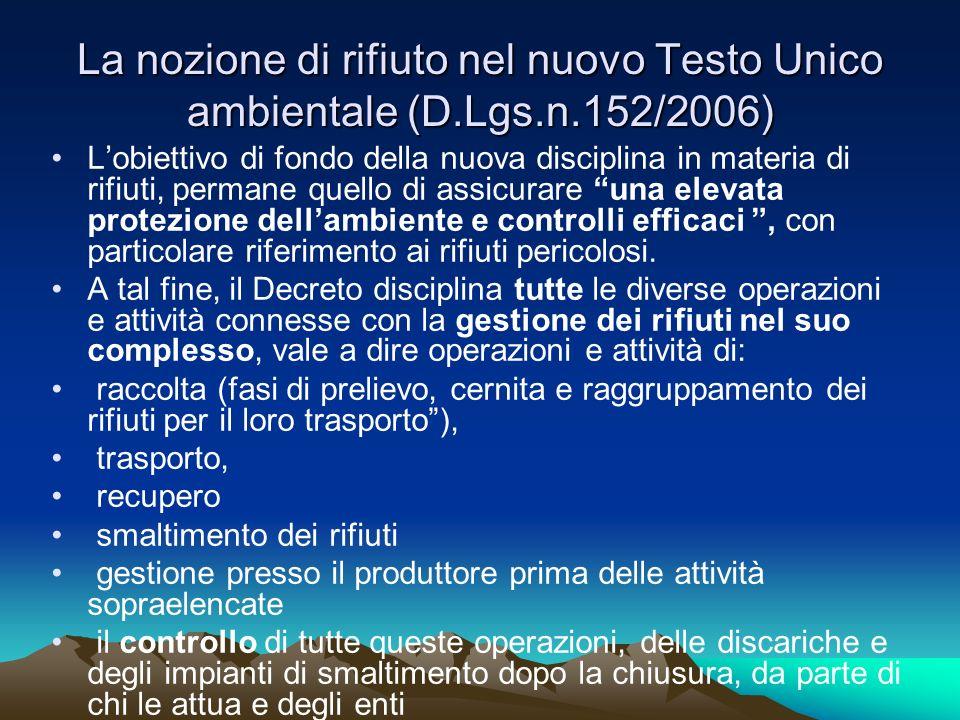 La nozione di rifiuto nel nuovo Testo Unico ambientale (D.Lgs.n.152/2006) Lobiettivo di fondo della nuova disciplina in materia di rifiuti, permane qu