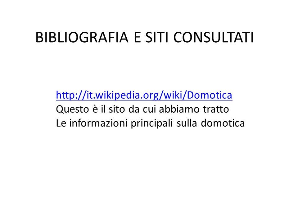 BIBLIOGRAFIA E SITI CONSULTATI http://it.wikipedia.org/wiki/Domotica Questo è il sito da cui abbiamo tratto Le informazioni principali sulla domotica