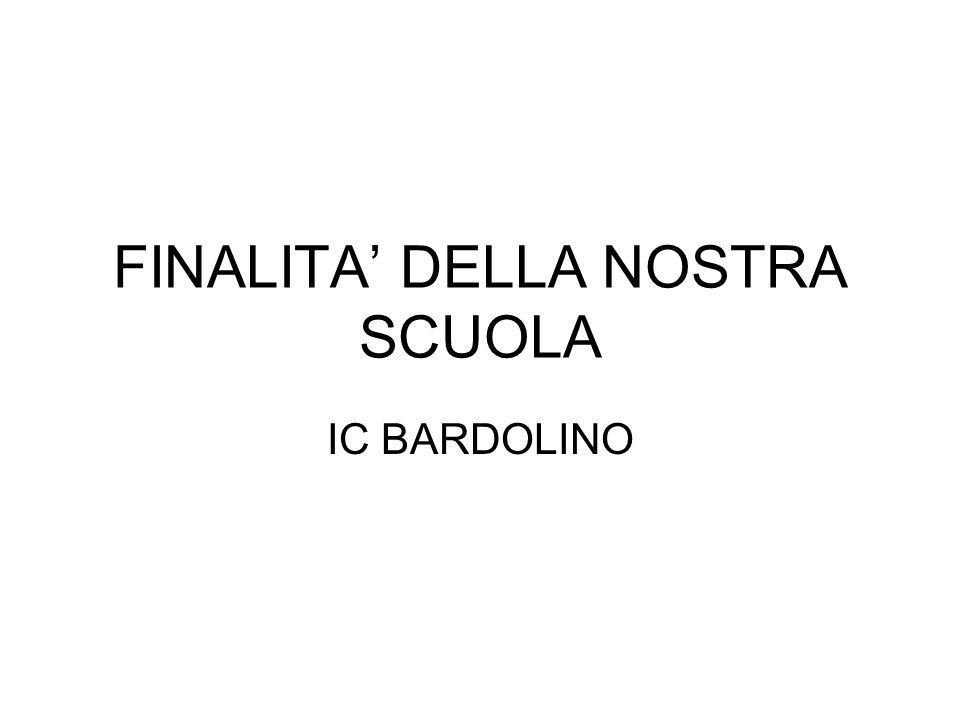 FINALITA DELLA NOSTRA SCUOLA IC BARDOLINO