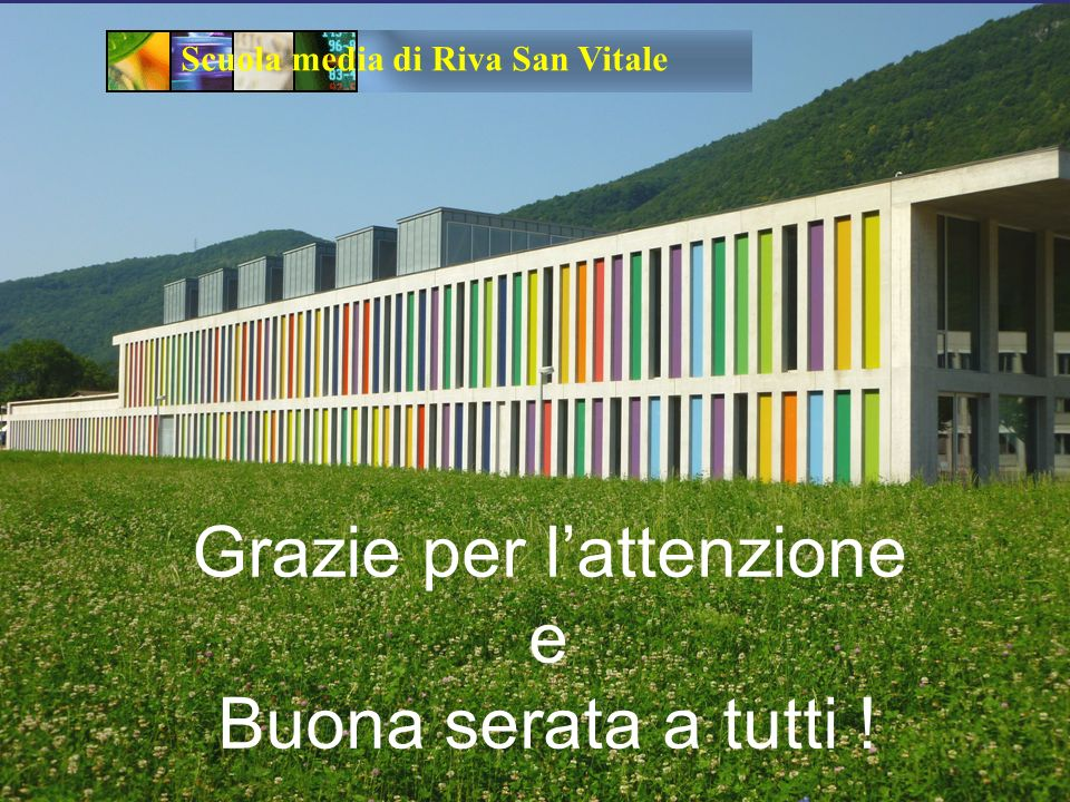 Scuola media di Riva San Vitale Grazie per lattenzione e Buona serata a tutti !