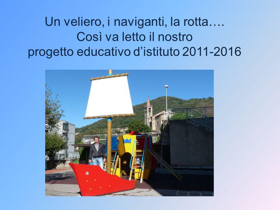 Un veliero, i naviganti, la rotta…. Così va letto il nostro progetto educativo distituto 2011-2016