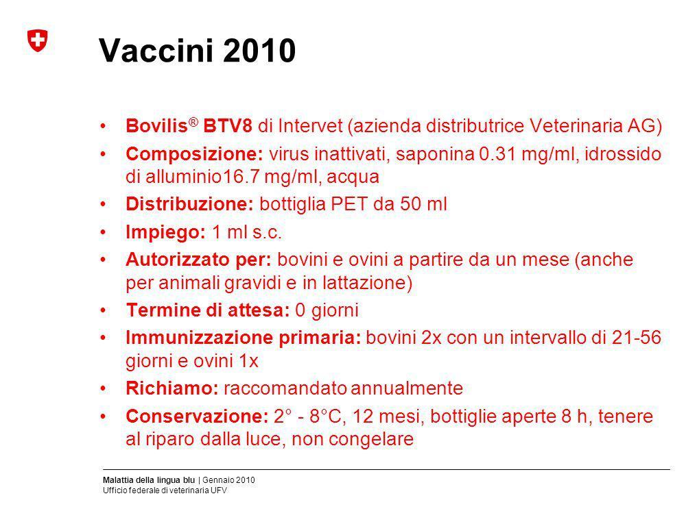 Malattia della lingua blu | Gennaio 2010 Ufficio federale di veterinaria UFV Vaccini 2010 Bovilis ® BTV8 di Intervet (azienda distributrice Veterinari