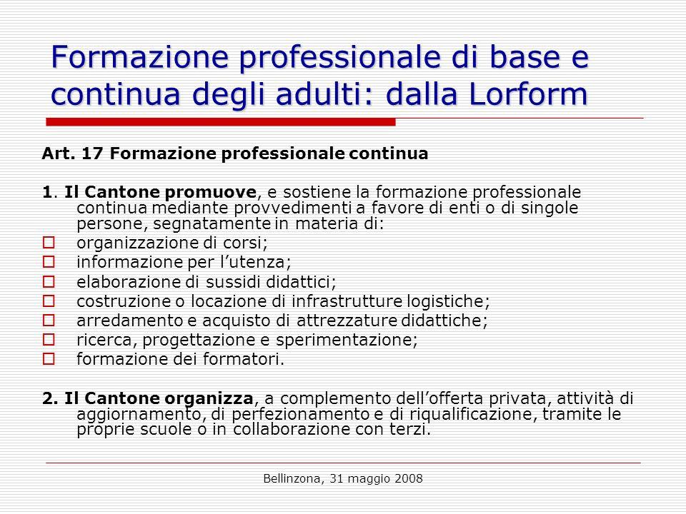 Bellinzona, 31 maggio 2008 Formazione professionale di base e continua degli adulti: dalla Lorform Art.