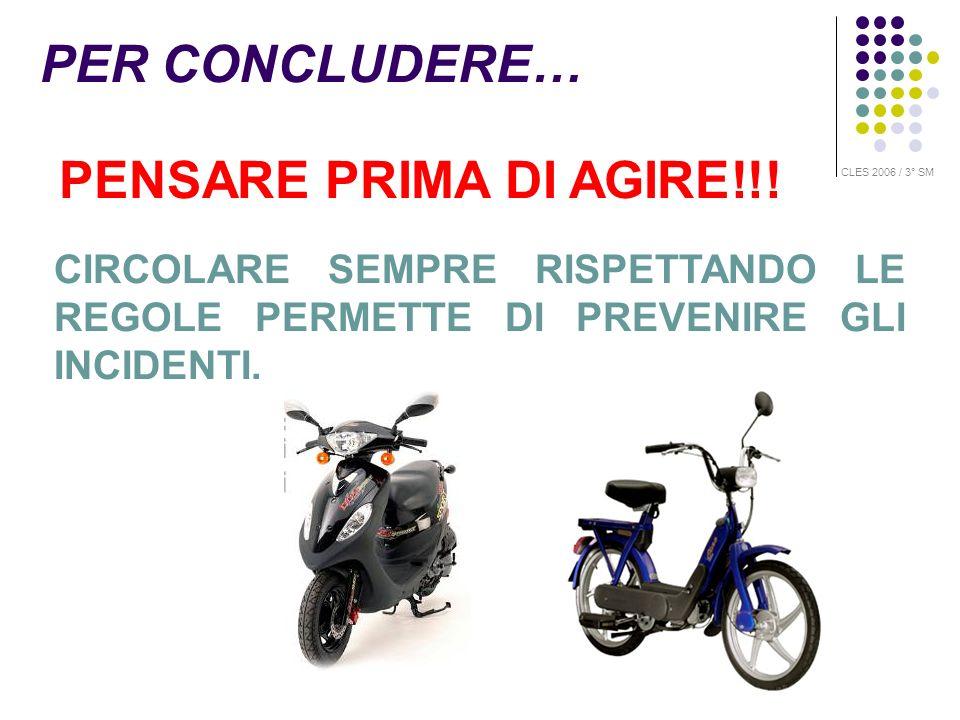 PENSARE PRIMA DI AGIRE!!! CIRCOLARE SEMPRE RISPETTANDO LE REGOLE PERMETTE DI PREVENIRE GLI INCIDENTI. PER CONCLUDERE… CLES 2006 / 3° SM