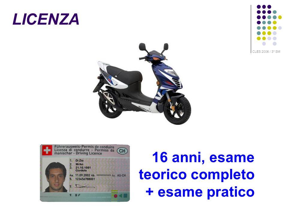 16 anni, esame teorico completo + esame pratico LICENZA CLES 2006 / 3° SM