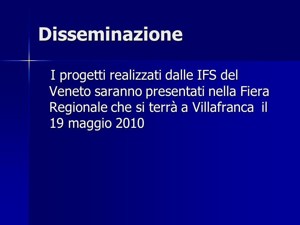 Disseminazione I progetti realizzati dalle IFS del Veneto saranno presentati nella Fiera Regionale che si terrà a Villafranca il 19 maggio 2010 I prog