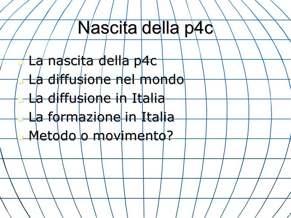 Nascita della p4c La nascita della p4c La nascita della p4c La diffusione nel mondo La diffusione nel mondo La diffusione in Italia La diffusione in Italia La formazione in Italia La formazione in Italia Metodo o movimento.